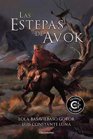 LAS ESTEPAS DE AVOK – LOLA BASAVILBASO Y LUIS CONSTANTE – EDITORIAL CALIGRAMA, 2019
