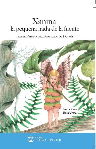 XANINA, LA PEQUEÑA HADA DE LA FUENTE - ISABEL FERNÁNDEZ BERNALDO DE QUIRÓS - GRUPO TIERRA TRIVIUM