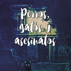 PERROS, GATOS Y ASESINATOS